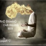MinD BlowinG CluB HoppinG MiX - By Dj CoopeR 'C'