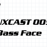 FluxCast 005- Bass-Face
