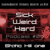 Sick-Weird-Hard - Podcast #09 | by Static Kill one