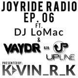Kevin_R_K Presents: Joyride Radio Ep. 06 ft. DJ LoMac & VAYDR x UPLINE