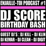 #Enjaille-Toi Podcast #1 * Dj Score Birthday Bash *