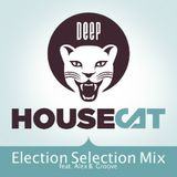 Deep House Cat Show - Election Selection Mix -  feat. Alex B. Groove