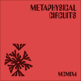 MCMIX4 (New & forthcoming selections from the Metaphysical Circuits catalogue)