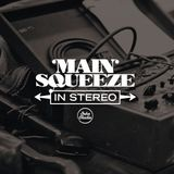 Main Squeeze: In Stereo (07/12/2018)
