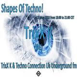 TrixX K - Shapes Of Techno! (10) by TrixX K and Techno Connection UK Underground fm!