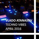 Vlado Atanasov - Techno Vibes April 2016 Episode 10