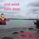 mid week balls deep #1