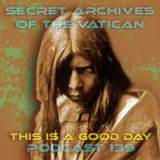 This is a Good Day - Secret Archives of the Vatican Podcast 139