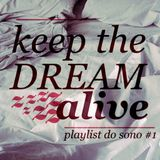 Keep The Dream Alive - Playlist do Sono #1
