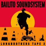 Bailito Soundsystem - Longbrothers tape 2
