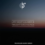 "Traveler's ""Late Night Lullabies & Twilight Torch Songs"" Mix"