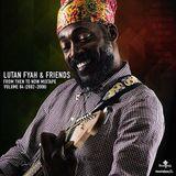 Lutan Fyah & Friends - From then to now Vol.4