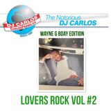 Notorious DJ Carlos - Lovers Rock#2 Wayne G BDay Mix
