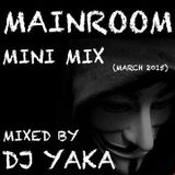 MainRoom Mini Mix - DJ Yaka (March 2015)