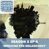 Season 2 Ep 4 - 'Medicine for Melancholy'