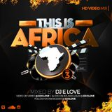 This Is Africa Vol 3 {Audio Version} {2015} By Dj E Love