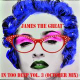 James The Great - In Too Deep Vol.3 (October Mix)