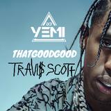 DJYEMI- #ThatGoodGood Travis Scott @DJ_YEMI