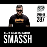 Club Killers Radio #287 - Smassh