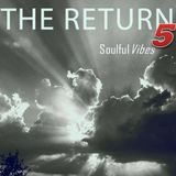 The Return 5 - Soulful Vibes