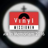 Vinylmissionen #39 In Memoriam 2016