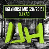 DJ KADI - UGLYHOUSE MIX [29/2015]