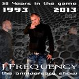J FREQUENCY - 20 YEARS IN THE GAME (The anniversary show)