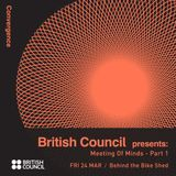 Sessions: British Council Presents - Meeting of Minds (part 1)