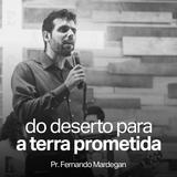 Do Deserto a Terra Prometida // Pr. Fernando Mardegan