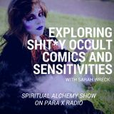 Exploring Shit*y Occult Comics and Sensitivities with Sarah Wreck : Spiritual Alchemy Show