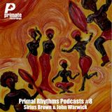 Primate Recordings presents PRIMAL RHYTHMS Edition 8, featuring SIRIUS BROWN & JOHN WARWICK