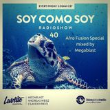Soy Como Soy Radioshow 040 // Ibiza Global Radio // Afro Fusion Special mixed by Megablast