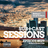Sub÷Cast Sessions Ep. 029 | Britton J [Live @ The Works 4/12/2018]
