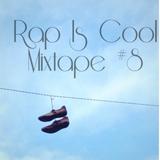 Rap Is Cool Mixtape #8