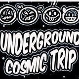 Underground Cosmic Trip