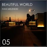 Beautiful World Episode 05 (Mixed By Ivan Melendez)