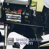 Shaded Music Show #11