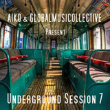 Aiko & Globalmusicollective present Underground Session 7 Deep House- Tech House