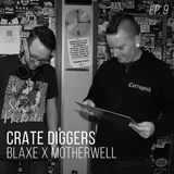 Crate Diggers - 9 - BLAXE x Motherwell