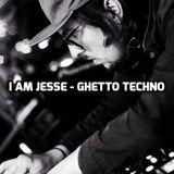I AM JESSE - GHETTO TECHNO (LIVE MIX)