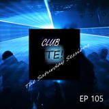 CLUB TE! The Saturday Sessions - Ep 105