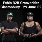 Fabio B2B Grooverider - Glastonbury (29 June 2002)