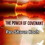 Power Of Covenant - Week 01 ~ Pas Shaun Koch ~