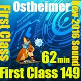 First Class 149 ....Ostheimer Minimal Tech ....62 min New 2016 Tracks ... Hamburg German Tech