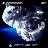 Astronaut Ape - Microcosmos Chillout & Ambient Podcast 002