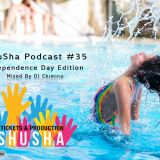 ShuSha Podcast #35 Independence Day Edition Mixed By DJ Chimino
