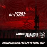 :[S20]: - Audiotrauma Fest 2K18 : Final Mix