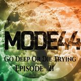 MODE44 - Go Deep Or Die Trying - Episode 21