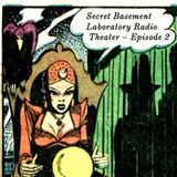 Secret Basement Laboratory Radio Theater - Episode 2