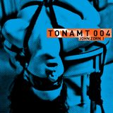 T O N A M T 0 0 4 - JOHN ZORN I